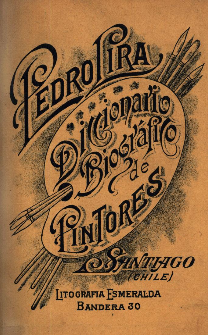 Portada del libro de Pedro Lira Diccionario biográfico de pintores. Santiago: Imprenta y Litografía Esmeralda, 1902.